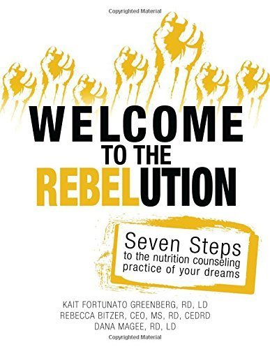 Welcome to the REBELution: 7 Steps to the Nutrition Counseling Practice of Your Dreams 1st edition by Greenberg, Kait Fortunato, Bitzer, Rebecca, Magee, Dana (2014) Paperback