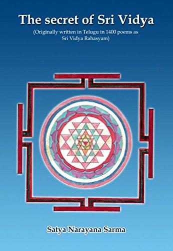 The secret of Sri Vidya - Second Edition: Originally written in Telugu in  1400 poems as Sri Vidya Rahasyam