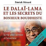 Le dalaï-lama et les secrets du bonheur bouddhiste: Votre guide vers la vie plus sereine et heureuse