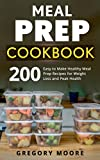Meal Prep Cookbook: 200 Easy to Make Healthy Meal Prep Recipes for Weight Loss and Peak Health (English Edition)