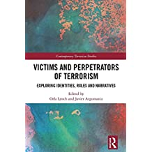 Victims and Perpetrators of Terrorism: Exploring Identities, Roles and Narratives (Contemporary Terrorism Studies)