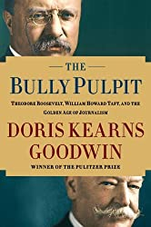 The Bully Pulpit: Theodore Roosevelt, William Howard Taft, and the Golden Age of Journalism (Wheeler Publishing Large Print Hardcover) by Goodwin, Doris Kearns (2013) Hardcover