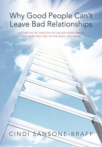Why Good People Can't Leave Bad Relationships: Letting Go of Your Six So-Called Good Traits That Keep You Tied To The Devil You Know (English Edition)