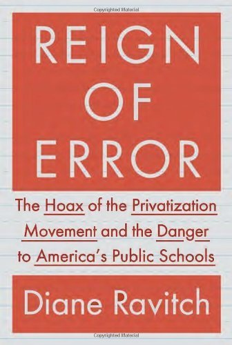 Reign of Error: The Hoax of the Privatization Movement and the Danger to America's Public Schools by Diane Ravitch (2013-09-17)