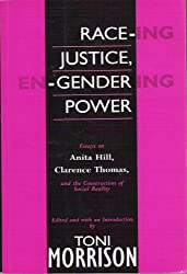 Race-ing Justice, En-gendering Power: Essays on Anita Hill, Clarence Thomas and the Construction of Social Reality