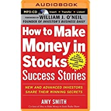 How to Make Money in Stocks Success Stories: New and Advanced Investors Share Their Winning Secrets by Amy Smith (2014-12-16)