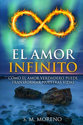 El amor infinito: Cómo el amor verdadero puede transformar nuestras vidas (Spanish Edition)