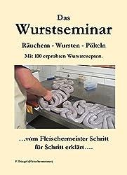Das Wurstseminar: Räuchern-Wursten-Pökeln Mit 100 erprobten Wurstrezepten
