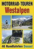 Motorrad-Touren Westalpen und Jura: 46 Rundfahrten in den Alpenländern Schweiz, Italien und...