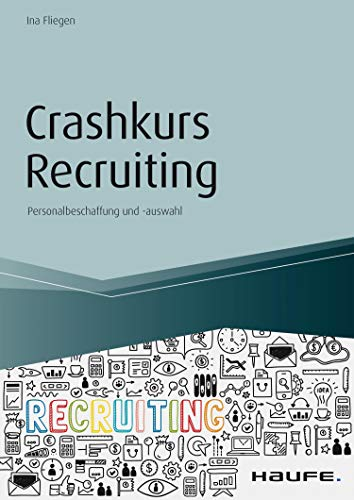 Crashkurs Recruiting: Personalbeschaffung und -auswahl (Haufe Fachbuch 14045)