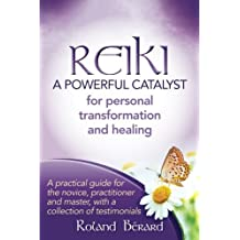 Reiki - A Powerful Catalyst for Personal Transformation and Healing: A practical guide for the novice, practitioner and master, with a collection of testimonials