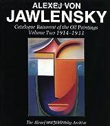 Alexej Von Jawlensky: Catalogue Raisonne of the Oil Paintings 1914-1933