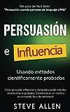 Persuasión, influencia y manipulación usando la psicología humana y el sentido común: Cómo persuadir, influenciar y manipular usando métodos científicamente probados