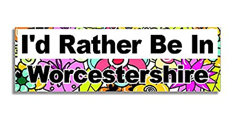 I'd Rather Be In Worcestershire Car Sticker Sign / Auto Aufkleber - Decal Bumper Sign - 5 Colours - Flowers