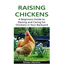 Raising Chickens: A Beginners guide to raising and caring for chickens in your backyard (English Edition)