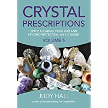 Crystal Prescriptions: Space Clearing, Feng Shui and Psychic Protection. An A-Z guide. (Crystal Prescriptions  Book 5) (English Edition)