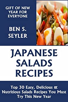 Top 30 Easy, Delicious And Nutritious Japanese Salad Recipes You Must Try This New Year (English Edition) par [Seyler, Ben S.]