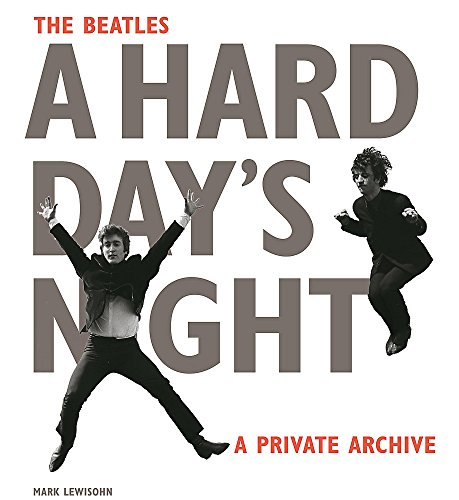 The Beatles A Hard Day'S Night. A Private Archive por Mark Lewisohn