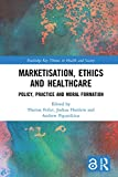 Marketisation, Ethics and Healthcare: Policy, Practice and Moral Formation (Routledge Key Themes in Health and Society)