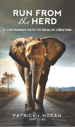 Run from the Herd: A Contrarian Path to Wealth Creation by Patrick J. Horan (2013-10-25)