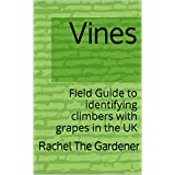 Vines: Field Guide to identifying climbers with grapes in the UK (The Cribs Book 48) (English Edition)
