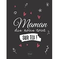 Maman Dis-nous tout sur toi !: v1-11 Pour que Maman raconte son histoire, photos et recettes   77 pages plus de 70…