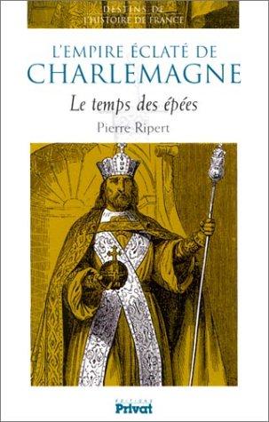 L'Empire éclaté de Charlemagne : Le Temps des épées