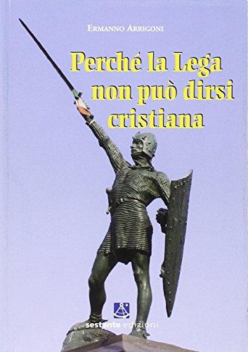 Perché la Lega non può dirsi cristiana (Ricerca) por Ermanno Arrigoni