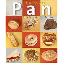 El Arte del Pan: Historia, Especialidades, Recetas