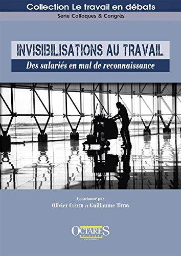 Invisibilisations au travail. Des salariés en mal de reconnaissance par Olivier Cléach