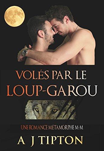Volés par le Loup-Garou: Une Romance Métamorphe M-M (Loups-Garous de Singer Valley t. 1)