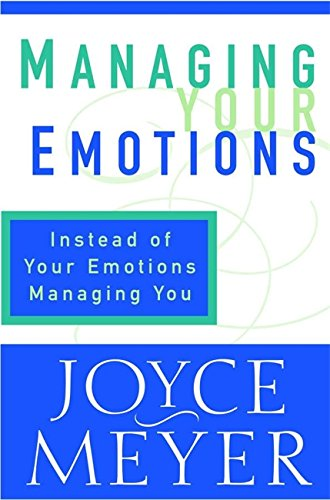 Managing Your Emotions: Instead of Your Emotions Managing You!