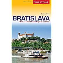 Reiseführer Bratislava: Mit Donautiefland, Kleinen Karpaten und Zahorie (Trescher-Reihe Reisen)