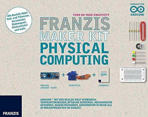 Franzis Maker Kit Physical Computing: ArduinoTM mit der realen Welt verbinden: Temperatursensor, optische Sensoren, mechanische Sensoren, ... in mehr als 20 Praxisprojekten im Einsatz.