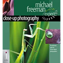 Close-Up Photography - The Definitive Guide for Serious Digital Photographers (Digital Photography Expert)