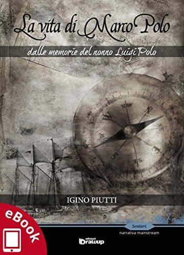 La vita di Marco Polo: Dalle memorie del nonno Luigi Polo (Collana ...