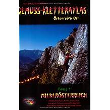 Genuss-Kletteratlas Österreich Ost, Bd.1 : Niederösterreich - über 700 Routen vom 2. bis zum 7. Schwierigkeitsgrad!