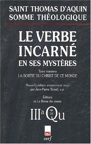 Le Verbe incarné en ses mystères : Tome 3, La sortie du Christ de ce monde, 3a, Questions 46-52