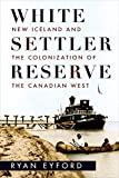 Front cover for the book White Settler Reserve: New Iceland and the Colonization of the Canadian West by Ryan Eyford