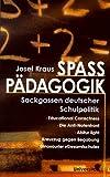 Spasspädagogik. Sackgassen deutscher Schulpolitik. - Josef Kraus