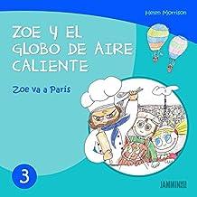 Libros infantiles: Zoe va a París - Zoe y el Globo de Aire Caliente (libros infantiles, libros para niños, niños, niñas, libros para niñas, libros para niños de 2 años) (Spanish Edition)