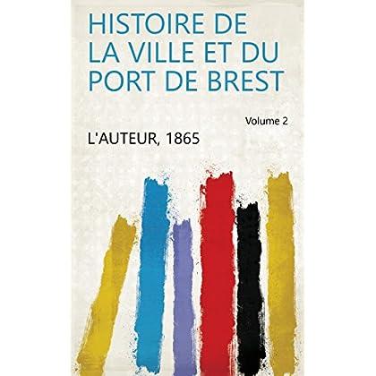 Histoire de la ville et du port de Brest Volume 2