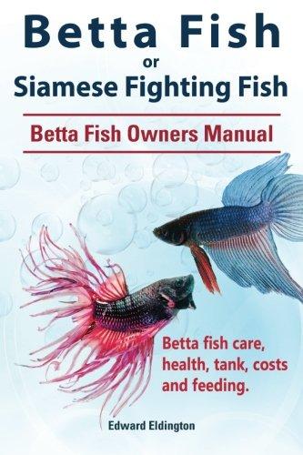 Betta Fish or Siamese Fighting Fish. Betta Fish Owners Manual. Betta fish care, health, tank, costs and feeding.