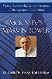 McKinsey's Marvin Bower: Vision, Leadership, and the Creation of Management Consulting (Business)
