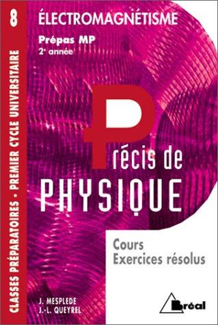 PRECIS DE PHYSIQUE. Tome 8, Electromagnétisme, Cours et exercices résolus par J-L Queyrel, J Mesplède