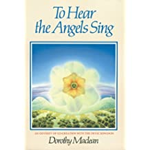 To Hear the Angels Sing: An Odyssey of Co-Creation With the Devic Kingdom