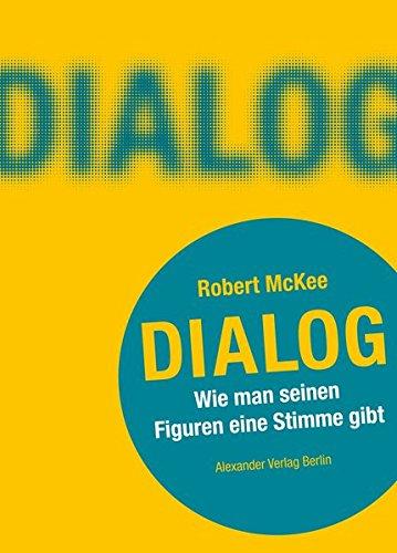 DIALOG. Wie man seinen Figuren eine Stimme gibt: Ein Handbuch für Autoren
