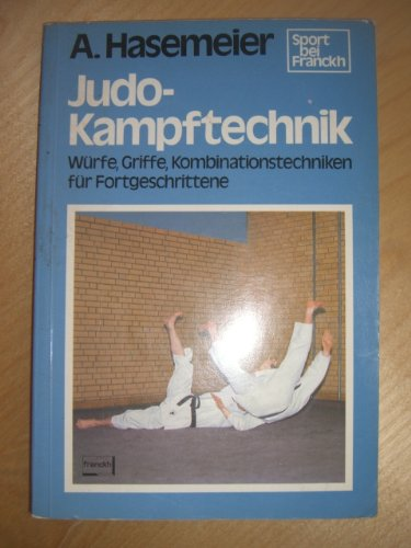Judo - Kampftechnik. Würfe, Griffe, Kombinationstechniken für Fortgeschrittene -