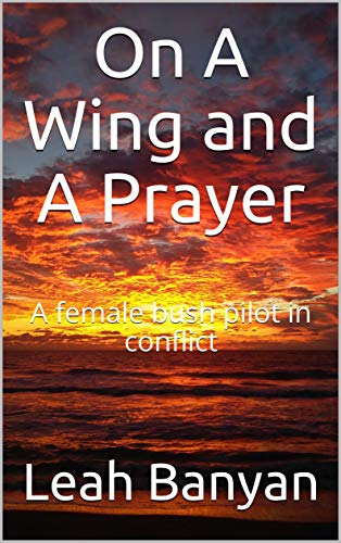 On A Wing and A Prayer: A female bush pilot in conflict book cover