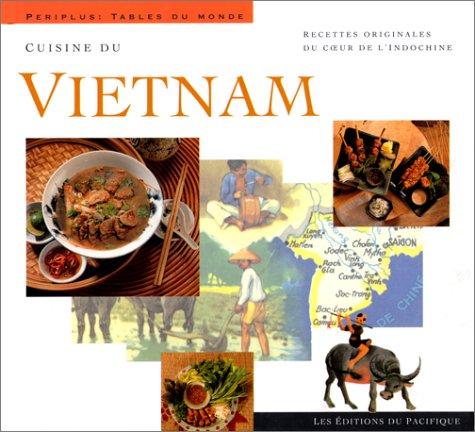Cuisine du Vietnam : Recettes originales du coeur de l'Indochine